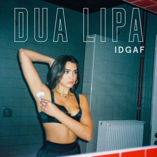 Dua Lipa ::: IDGAF