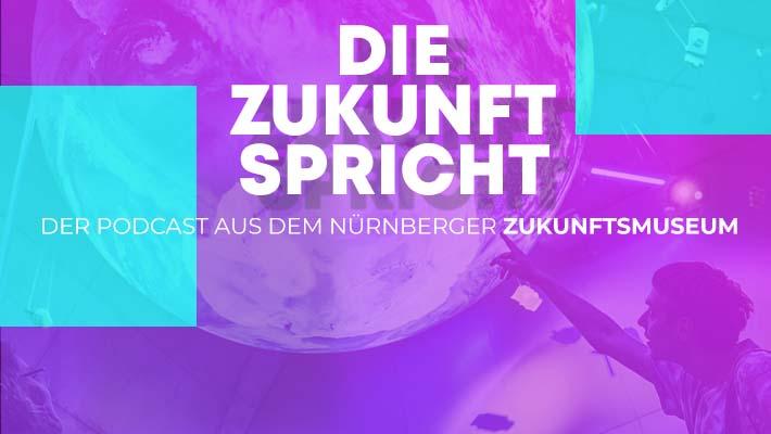Die Zukunft spricht - Der Podcast aus dem Nürnberger Zukunftsmuseum
